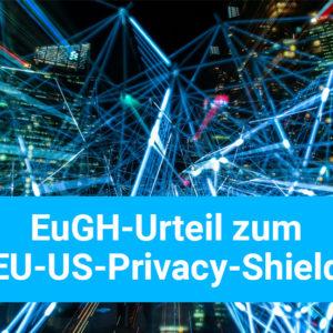 EuGH-Urteil zum EU-US Privacy Shield & Auswirkungen auf Google Analytics